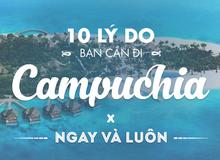10 lý do bạn cần phải lên kế hoạch đi du lịch Campuchia ngay và luôn!